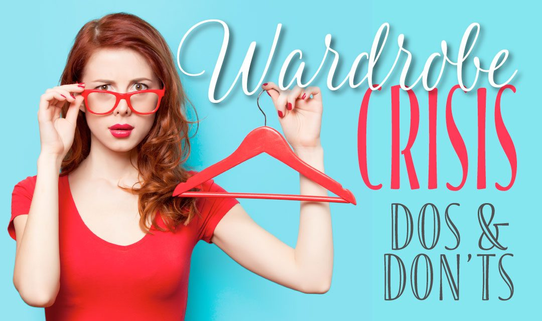 Dos and Don'ts for your next Wardrobe Crisis